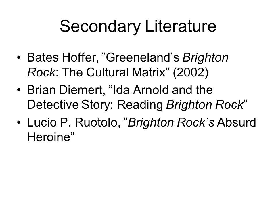 Secondary Literature Bates Hoffer, Greeneland's Brighton Rock: The Cultural Matrix (2002)