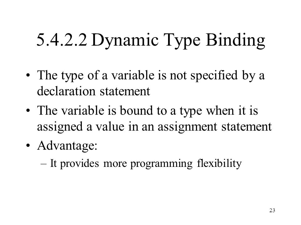 5.4.2.2 Dynamic Type Binding The type of a variable is not specified by a declaration statement.