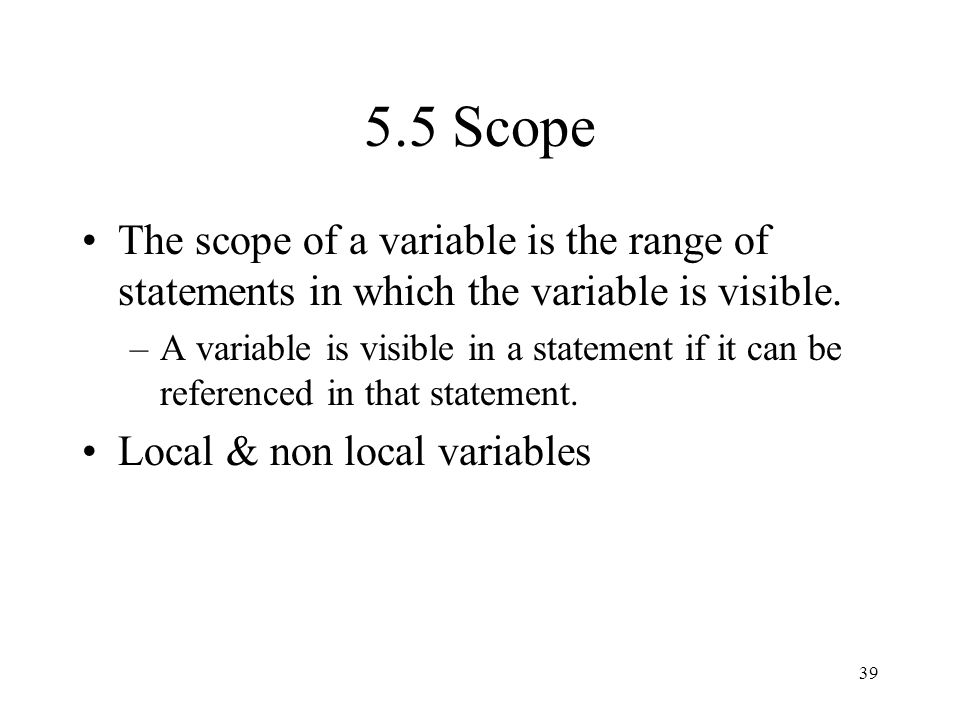 5.5 Scope The scope of a variable is the range of statements in which the variable is visible.