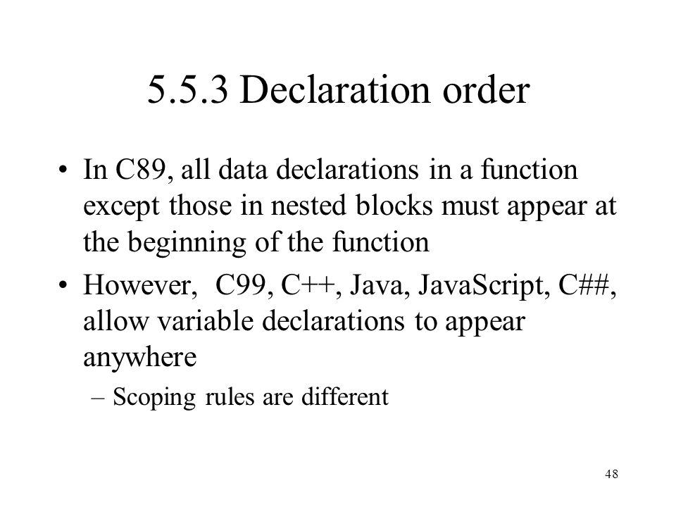 5.5.3 Declaration order In C89, all data declarations in a function except those in nested blocks must appear at the beginning of the function.