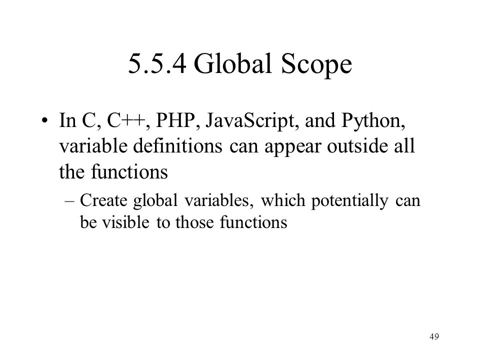 5.5.4 Global Scope In C, C++, PHP, JavaScript, and Python, variable definitions can appear outside all the functions.