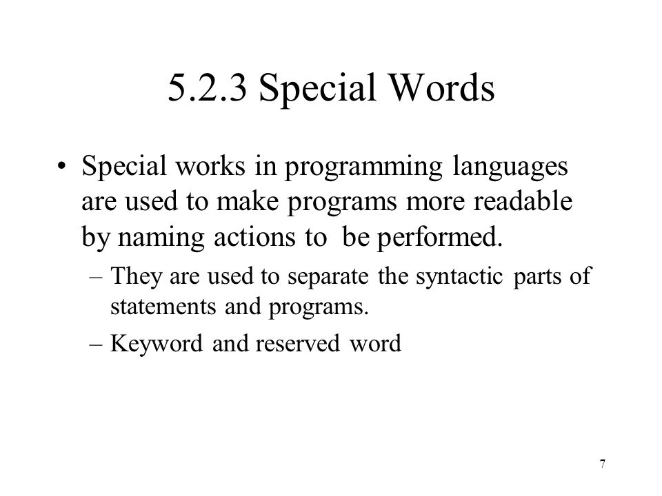 5.2.3 Special Words Special works in programming languages are used to make programs more readable by naming actions to be performed.