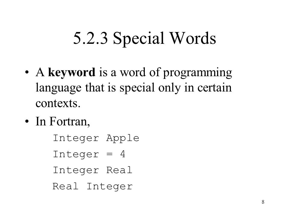 5.2.3 Special Words A keyword is a word of programming language that is special only in certain contexts.