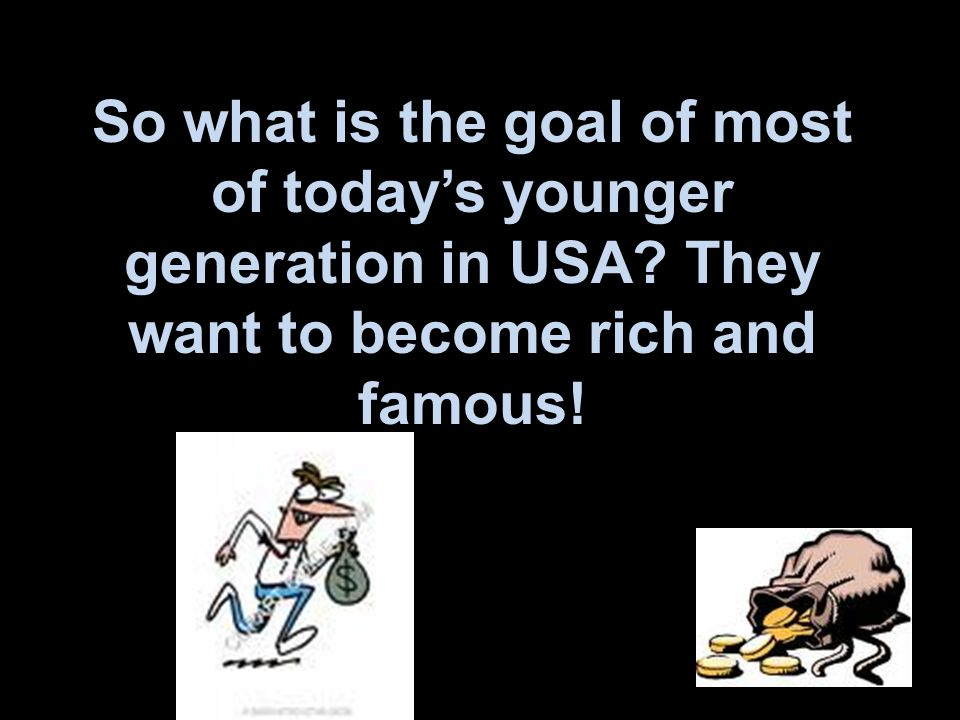 So what is the goal of most of today's younger generation in USA