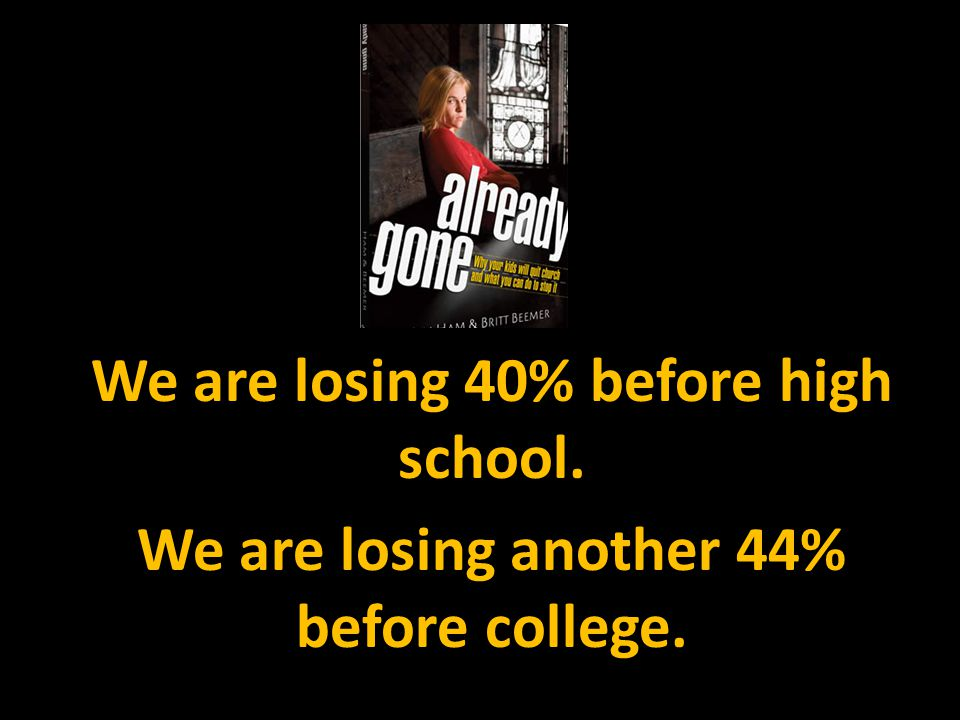 We are losing 40% before high school.
