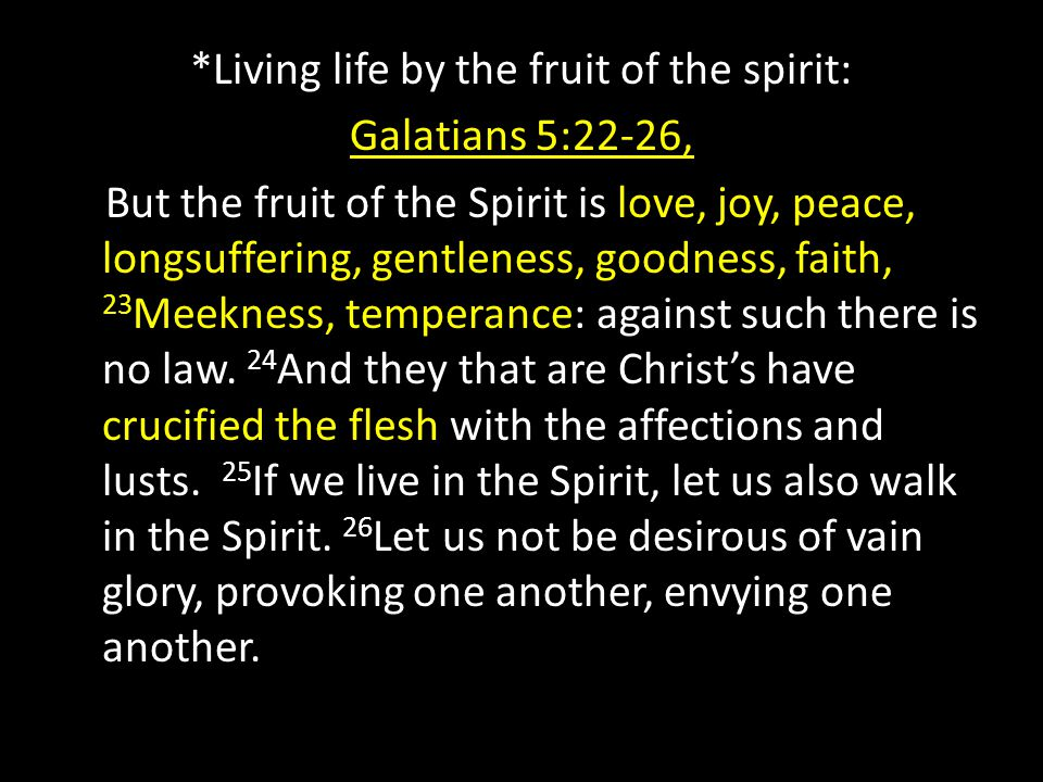 *Living life by the fruit of the spirit: