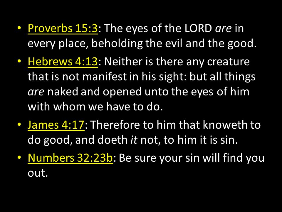 Proverbs 15:3: The eyes of the LORD are in every place, beholding the evil and the good.