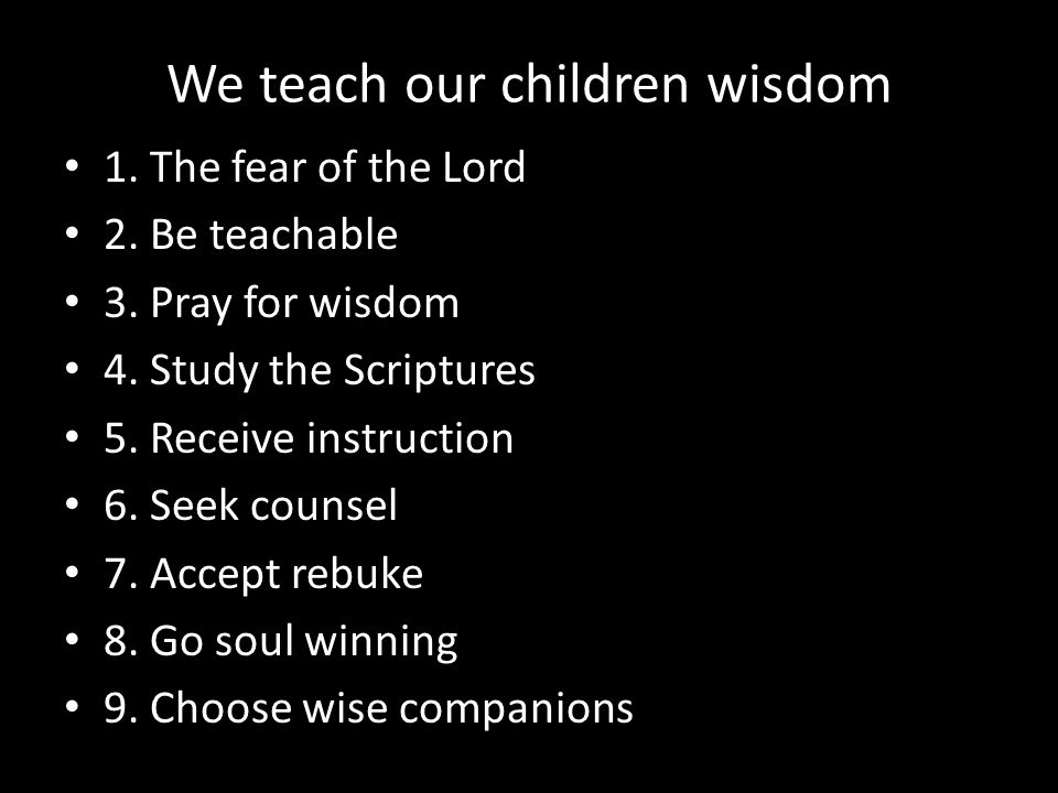 We teach our children wisdom