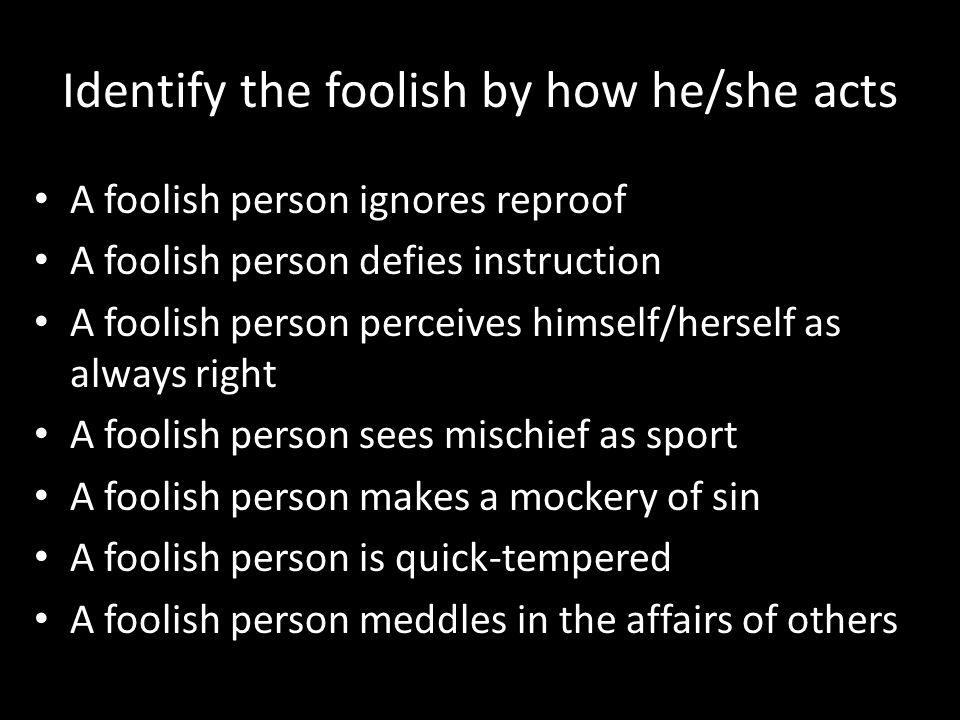 Identify the foolish by how he/she acts