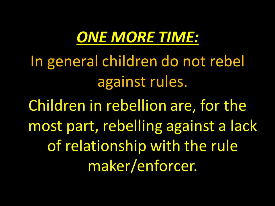 ONE MORE TIME: In general children do not rebel against rules
