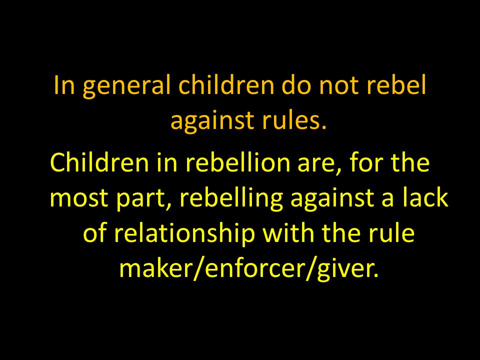 In general children do not rebel against rules