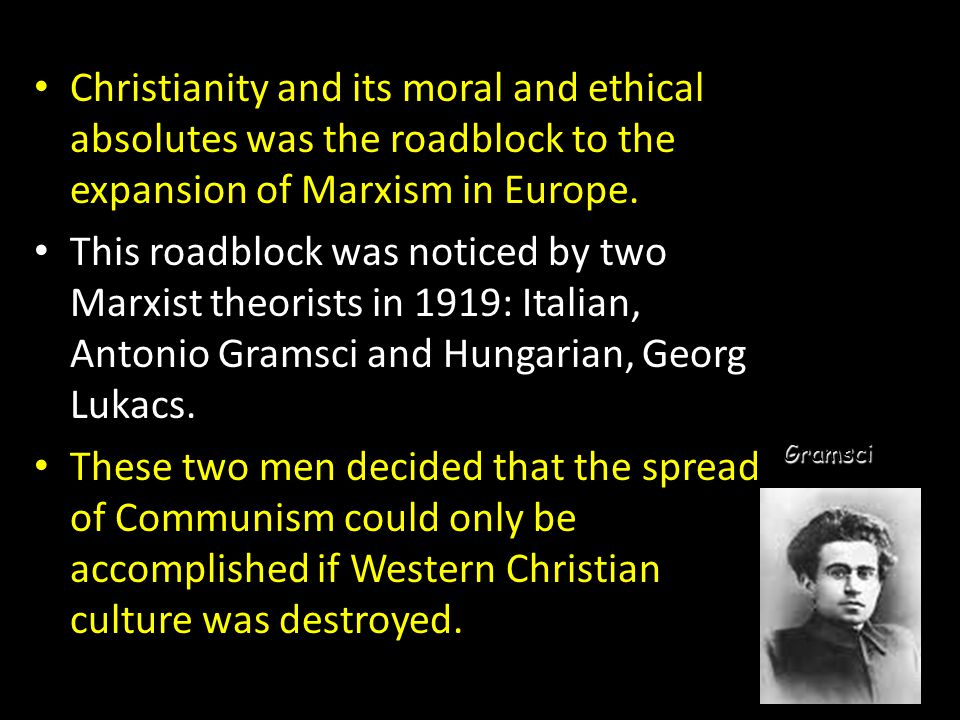 Christianity and its moral and ethical absolutes was the roadblock to the expansion of Marxism in Europe.