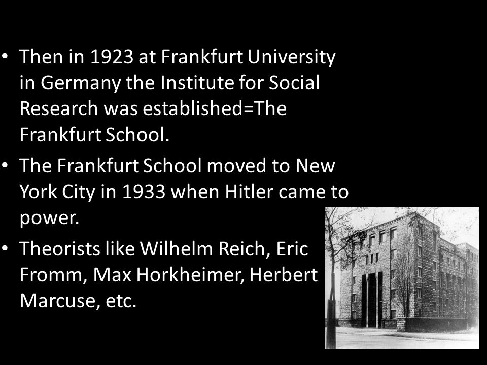 Then in 1923 at Frankfurt University in Germany the Institute for Social Research was established=The Frankfurt School.