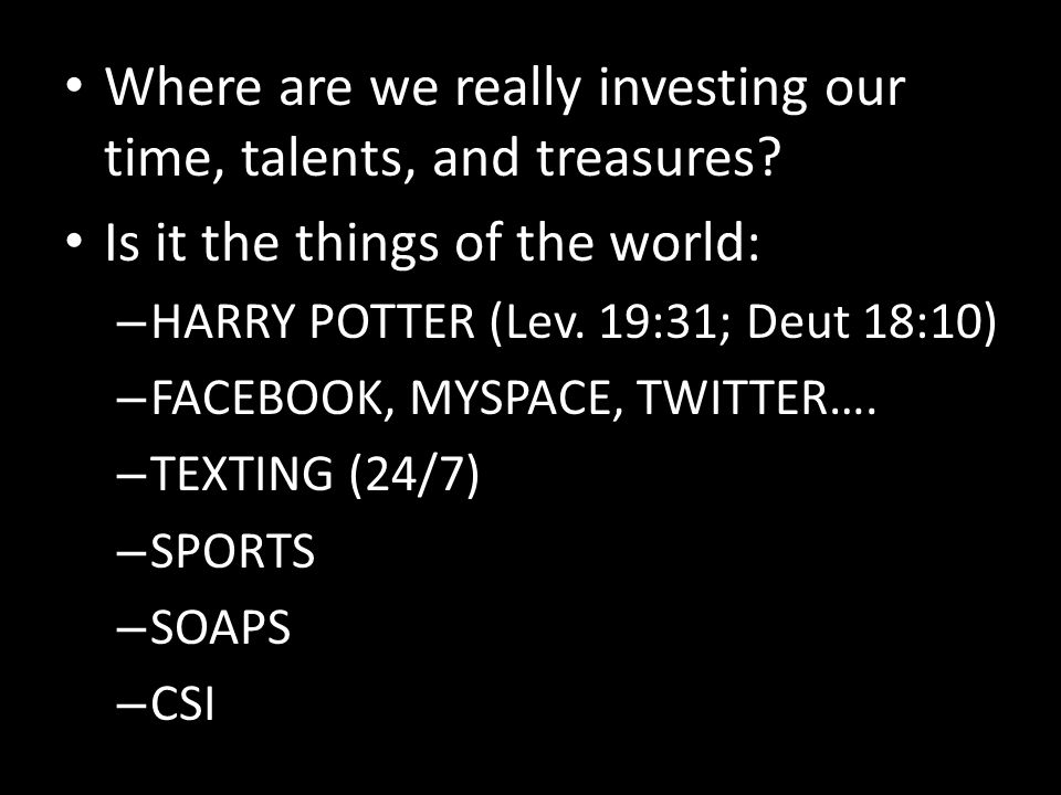 Where are we really investing our time, talents, and treasures