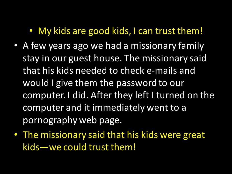 My kids are good kids, I can trust them!