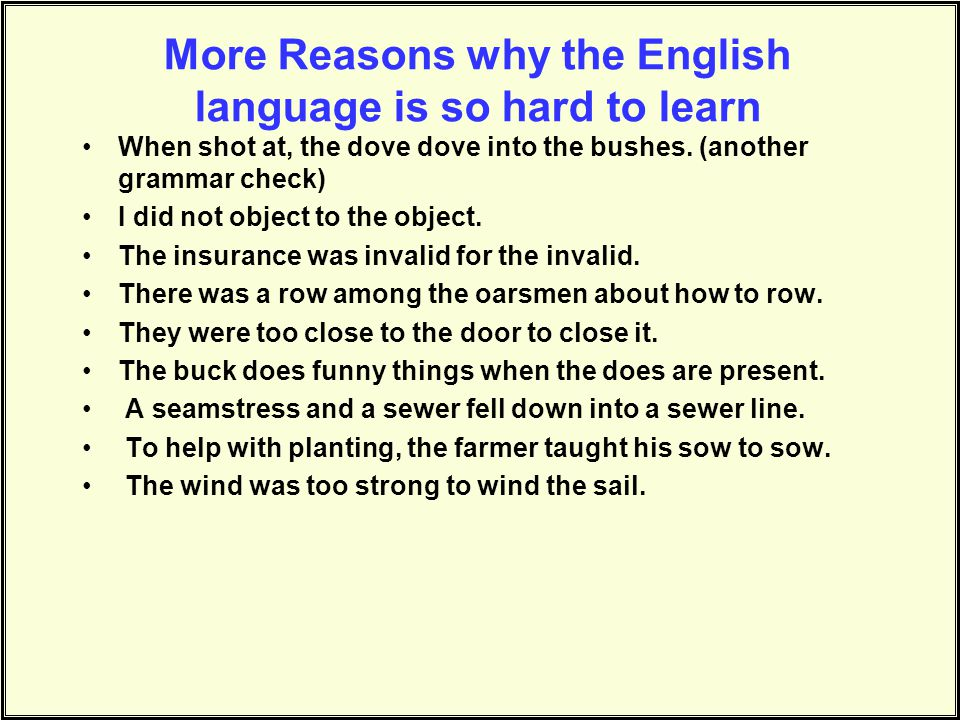 More Reasons why the English language is so hard to learn