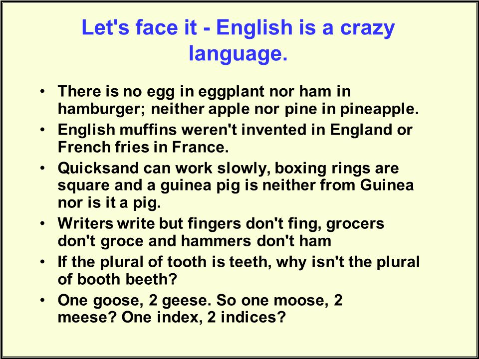 Let s face it - English is a crazy language.