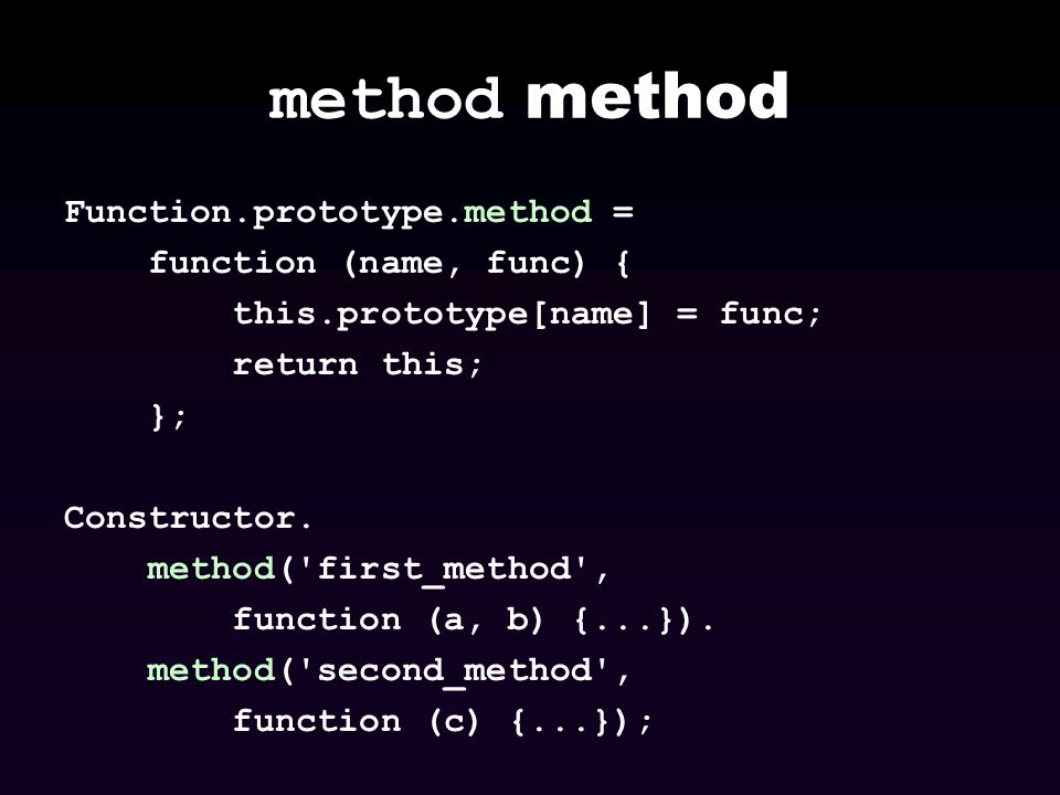 method method Function.prototype.method = function (name, func) {