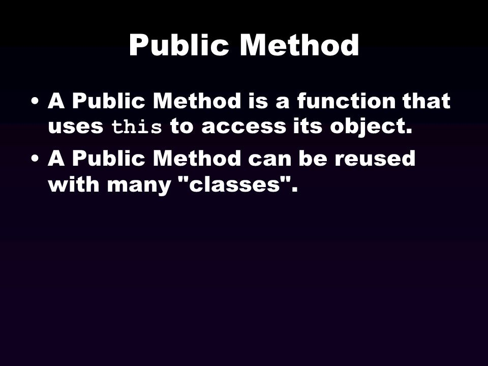 Public Method A Public Method is a function that uses this to access its object.