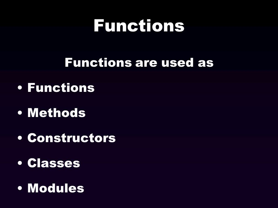 Functions Functions are used as Functions Methods Constructors Classes