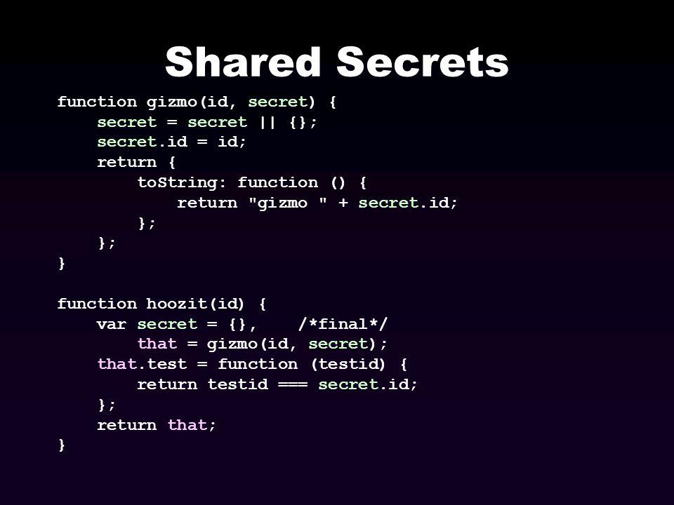 Shared Secrets function gizmo(id, secret) { secret = secret || {};