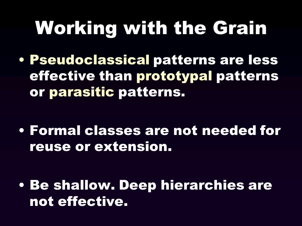 Working with the Grain Pseudoclassical patterns are less effective than prototypal patterns or parasitic patterns.