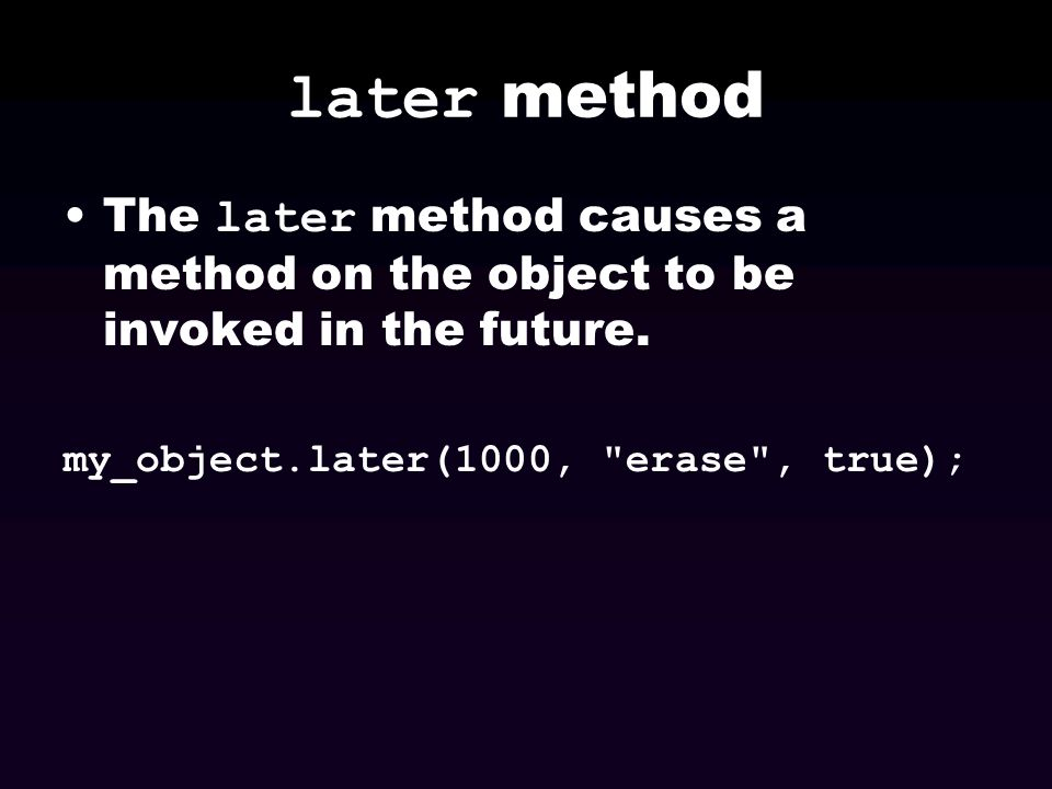 later method The later method causes a method on the object to be invoked in the future.