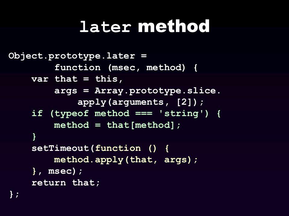 later method Object.prototype.later = function (msec, method) {