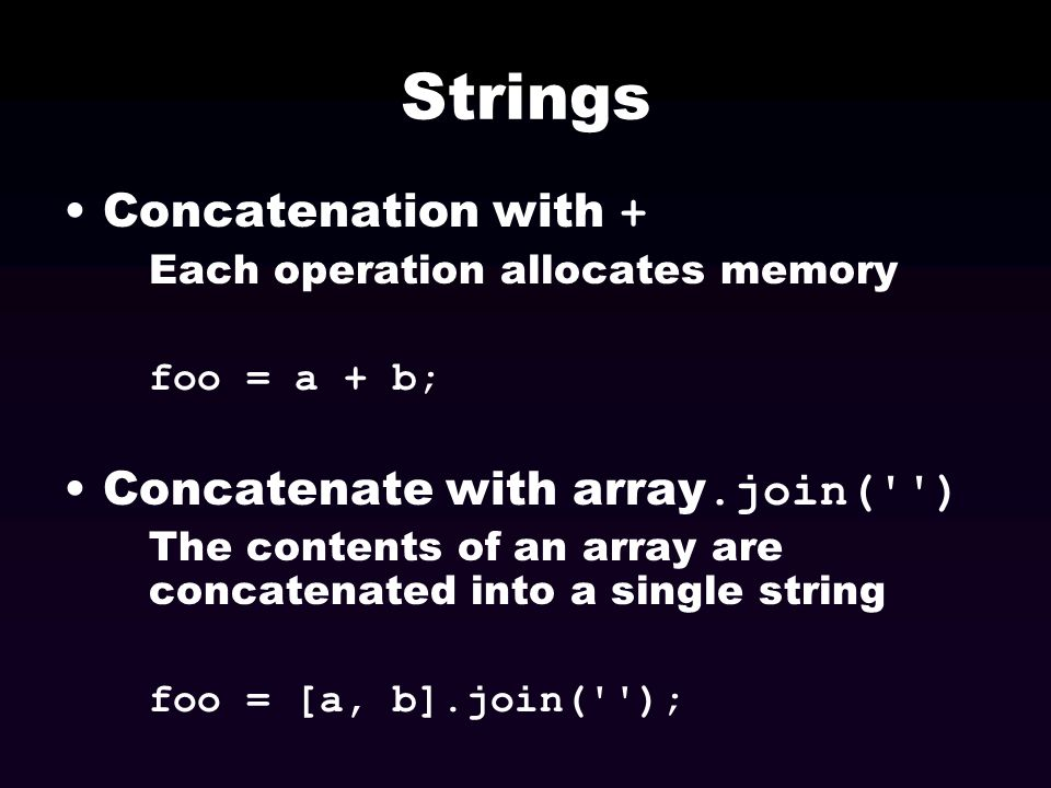 Strings Concatenation with + Concatenate with array.join( )