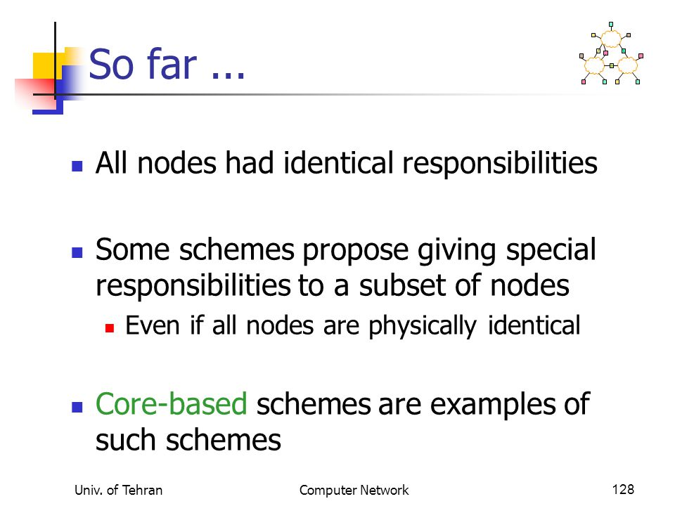 So far ... All nodes had identical responsibilities