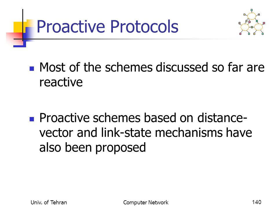 Proactive Protocols Most of the schemes discussed so far are reactive