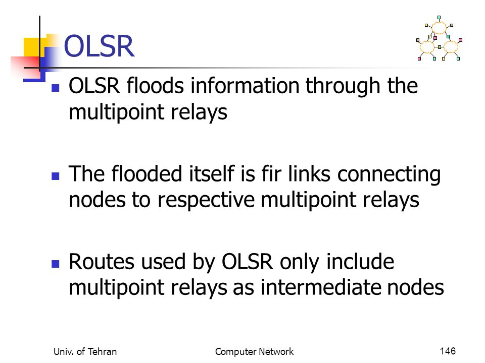 OLSR OLSR floods information through the multipoint relays
