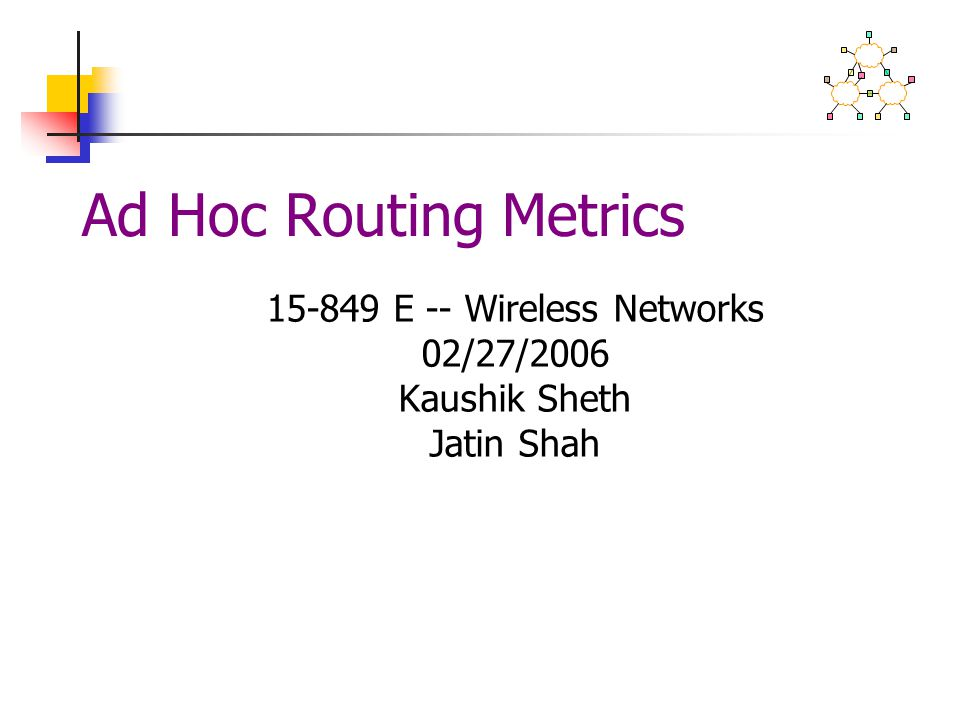 15-849 E -- Wireless Networks 02/27/2006 Kaushik Sheth Jatin Shah