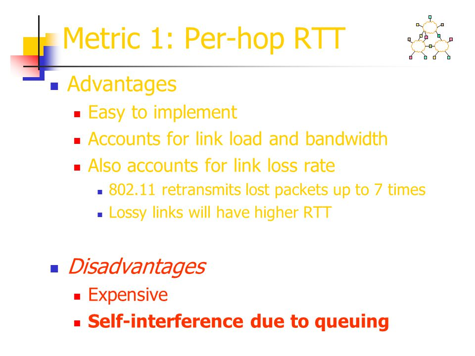 Metric 1: Per-hop RTT Advantages Disadvantages Easy to implement