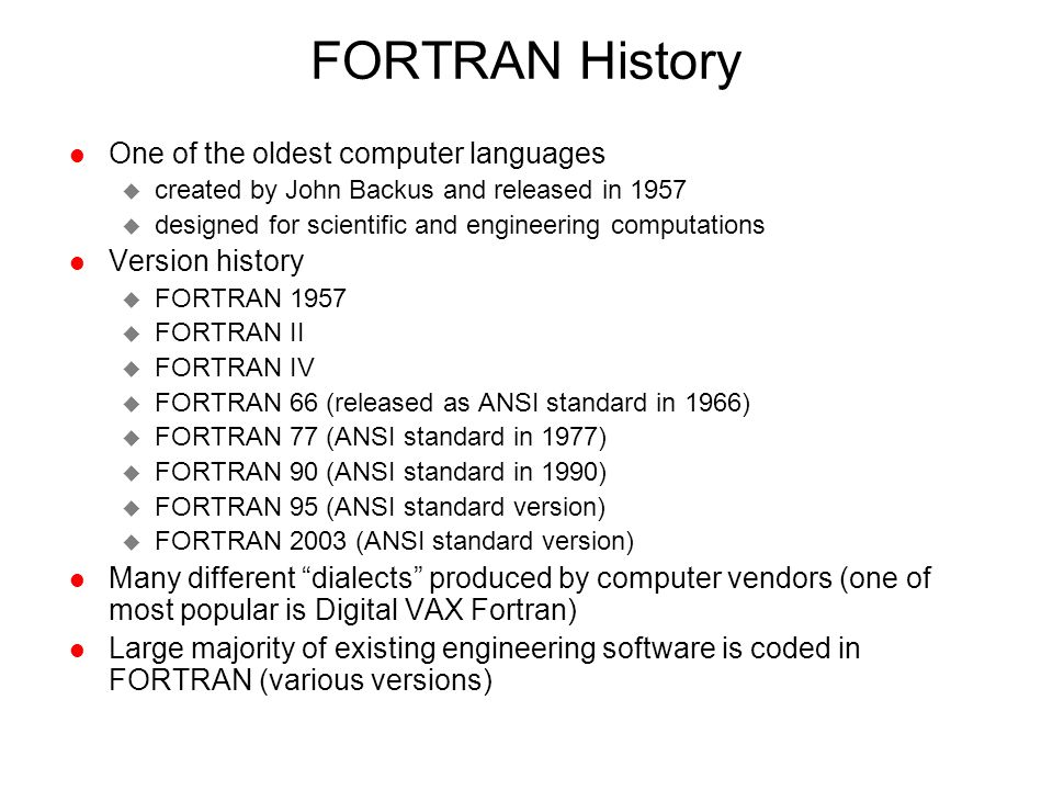 FORTRAN History One of the oldest computer languages Version history