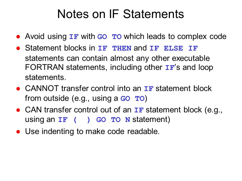 Notes on IF Statements Avoid using IF with GO TO which leads to complex code.