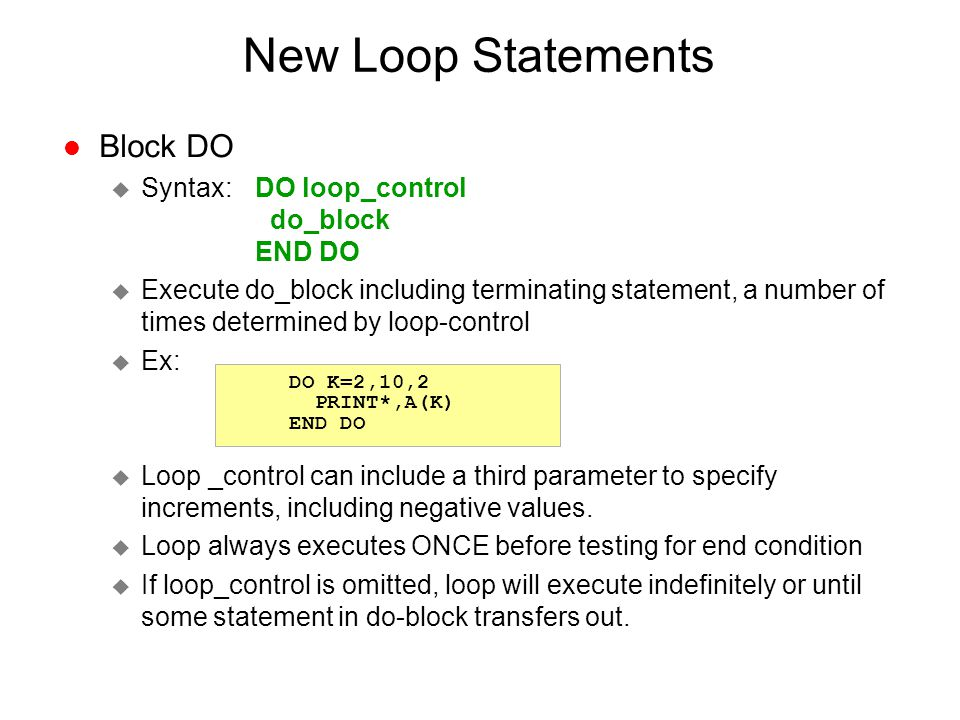 New Loop Statements Block DO Syntax: DO loop_control do_block END DO