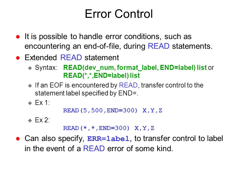 Error Control It is possible to handle error conditions, such as encountering an end-of-file, during READ statements.