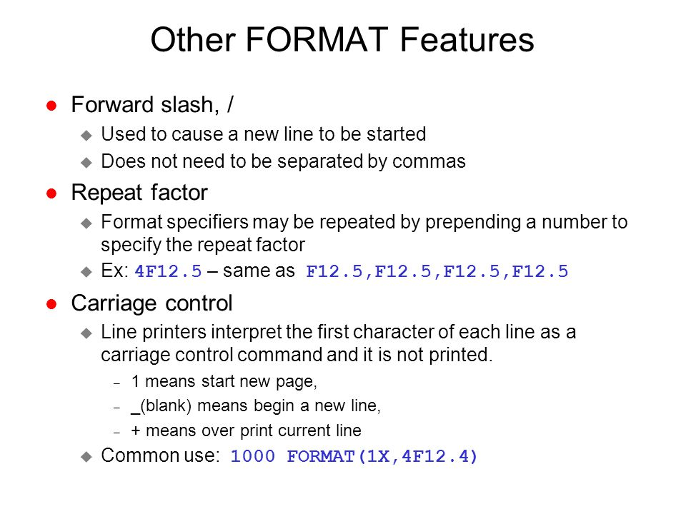 Other FORMAT Features Forward slash, / Repeat factor Carriage control