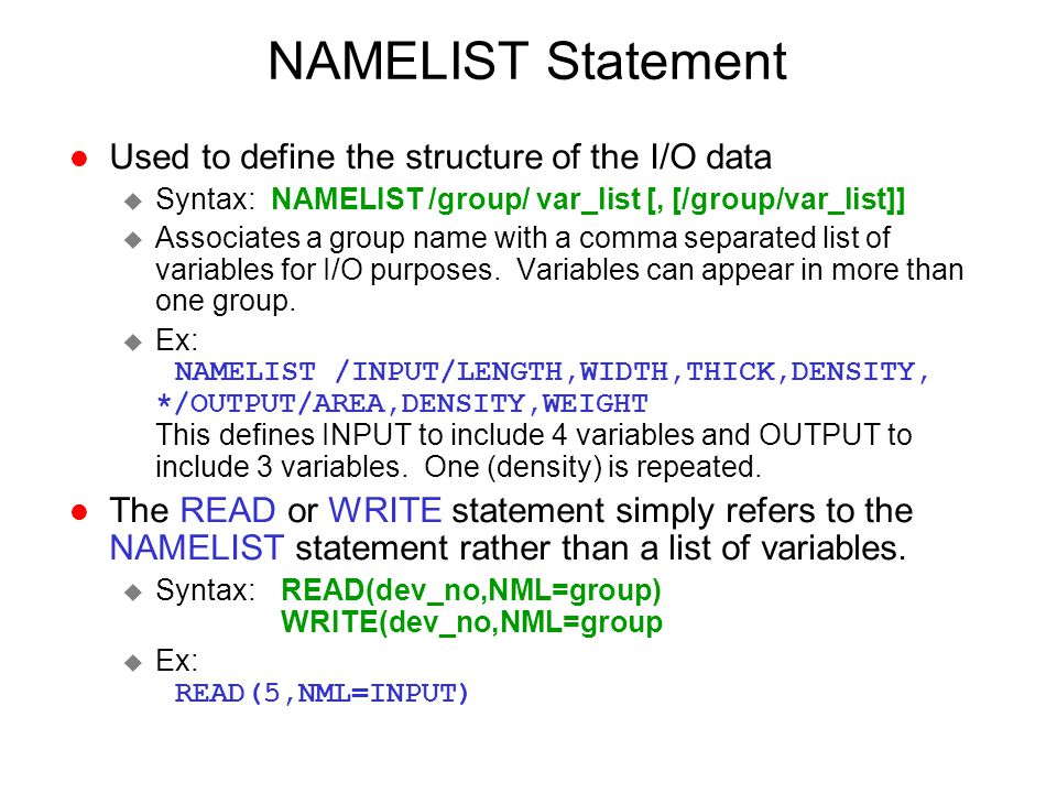 NAMELIST Statement Used to define the structure of the I/O data
