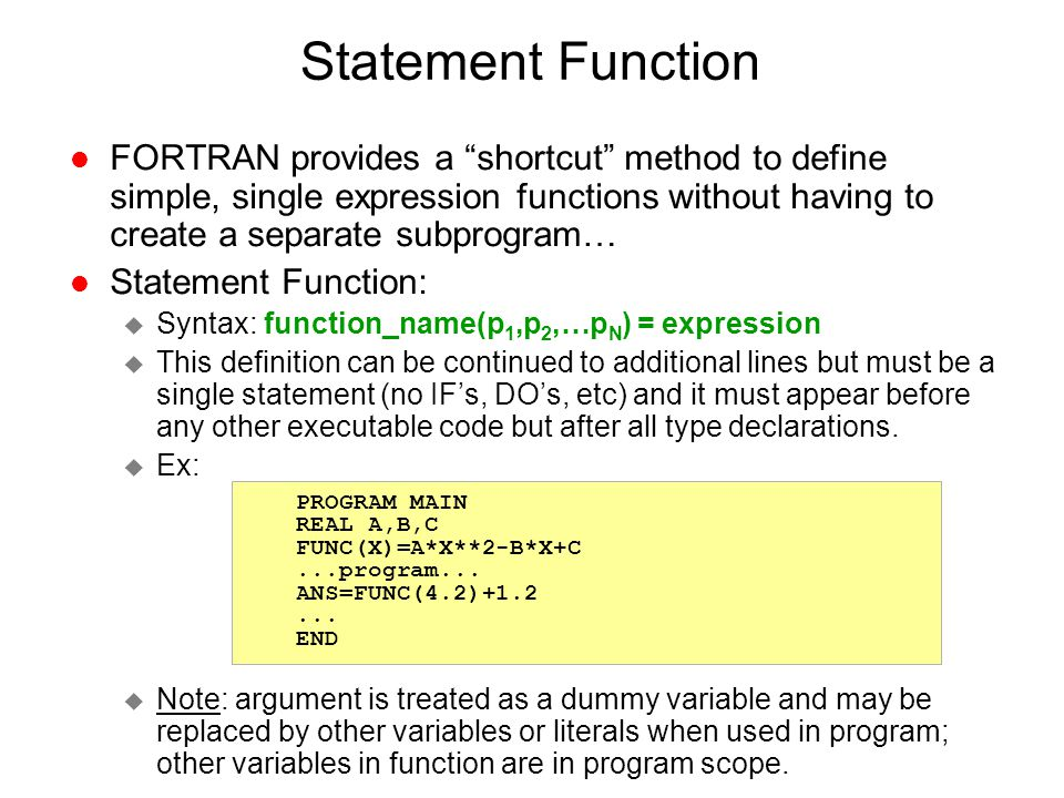 Statement Function FORTRAN provides a shortcut method to define simple, single expression functions without having to create a separate subprogram…