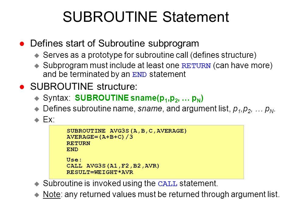 SUBROUTINE Statement Defines start of Subroutine subprogram