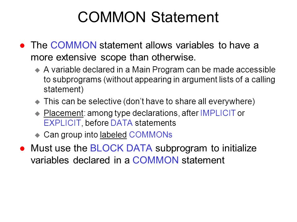 COMMON Statement The COMMON statement allows variables to have a more extensive scope than otherwise.