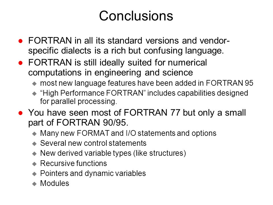 Conclusions FORTRAN in all its standard versions and vendor-specific dialects is a rich but confusing language.