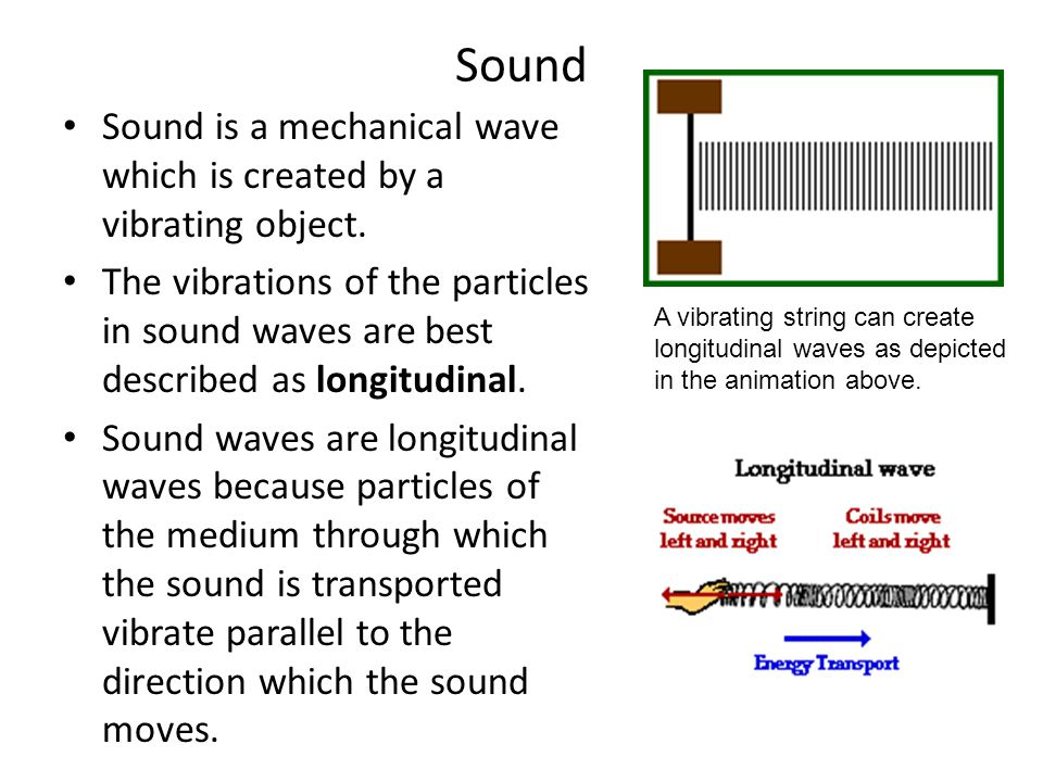 Sound Sound is a mechanical wave which is created by a vibrating object.