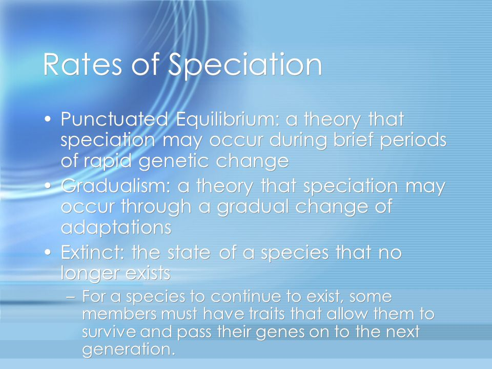 Rates of Speciation Punctuated Equilibrium: a theory that speciation may occur during brief periods of rapid genetic change.