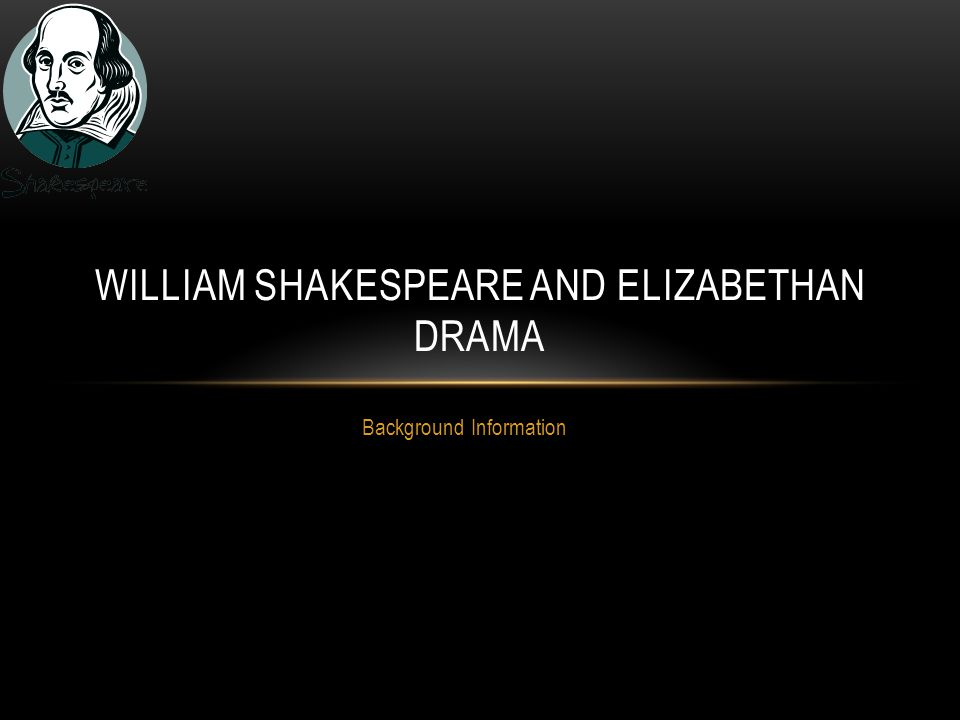 William Shakespeare and Elizabethan Drama