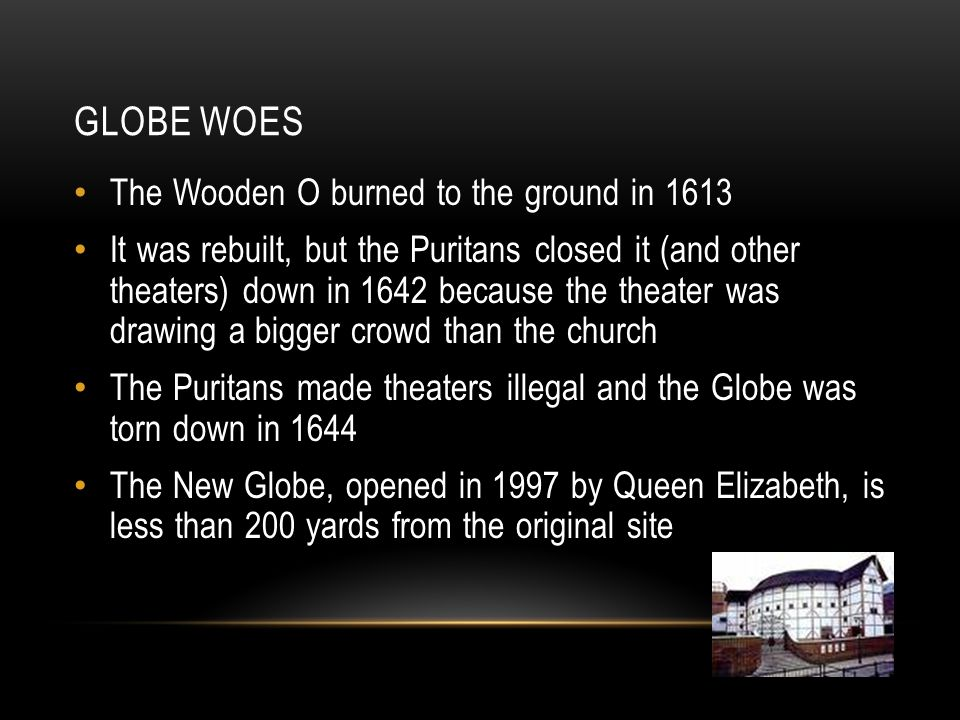Globe Woes The Wooden O burned to the ground in 1613