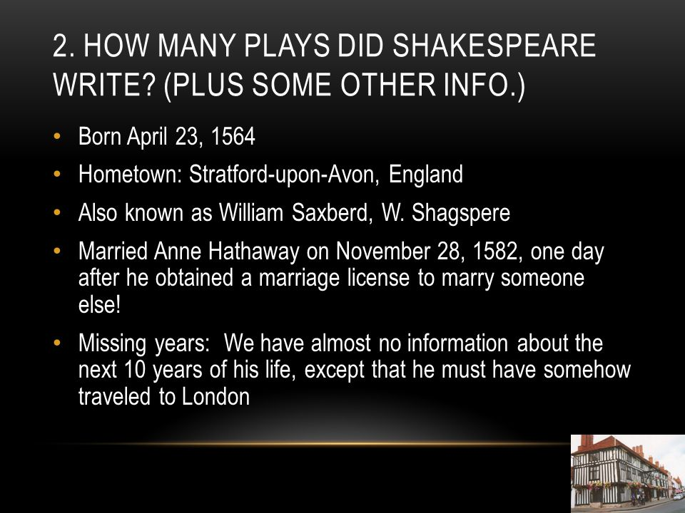 2. How many plays did Shakespeare write (Plus some other info.)