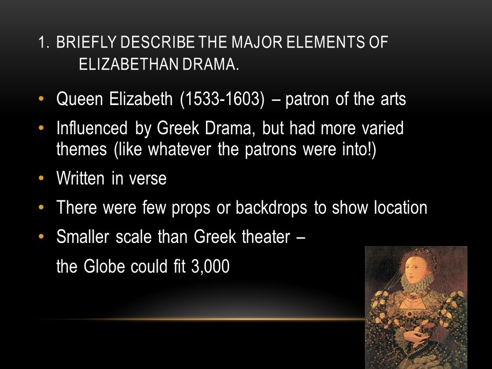 1. Briefly describe the major elements of Elizabethan drama.